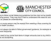 "Back of the Manchester Reasonable Adjustments Card for use during the pandemic. It says, ""• I am trying to follow social distancing guidelines but this may not be possible for my child or young person. They may find it hard to understand the need for social distancing so please be understanding. • My child or young person may be exempt from wearing a face covering due to their disability or health condition. • We may not always be able to follow government guidance, for example needing to exercise more frequently. • We may need to buy some food items in larger amounts due to my child's restricted diet - this is not stockpiling."""