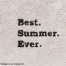 """A textured surface with the words """"Best. Summer. Ever."""" written on it 
