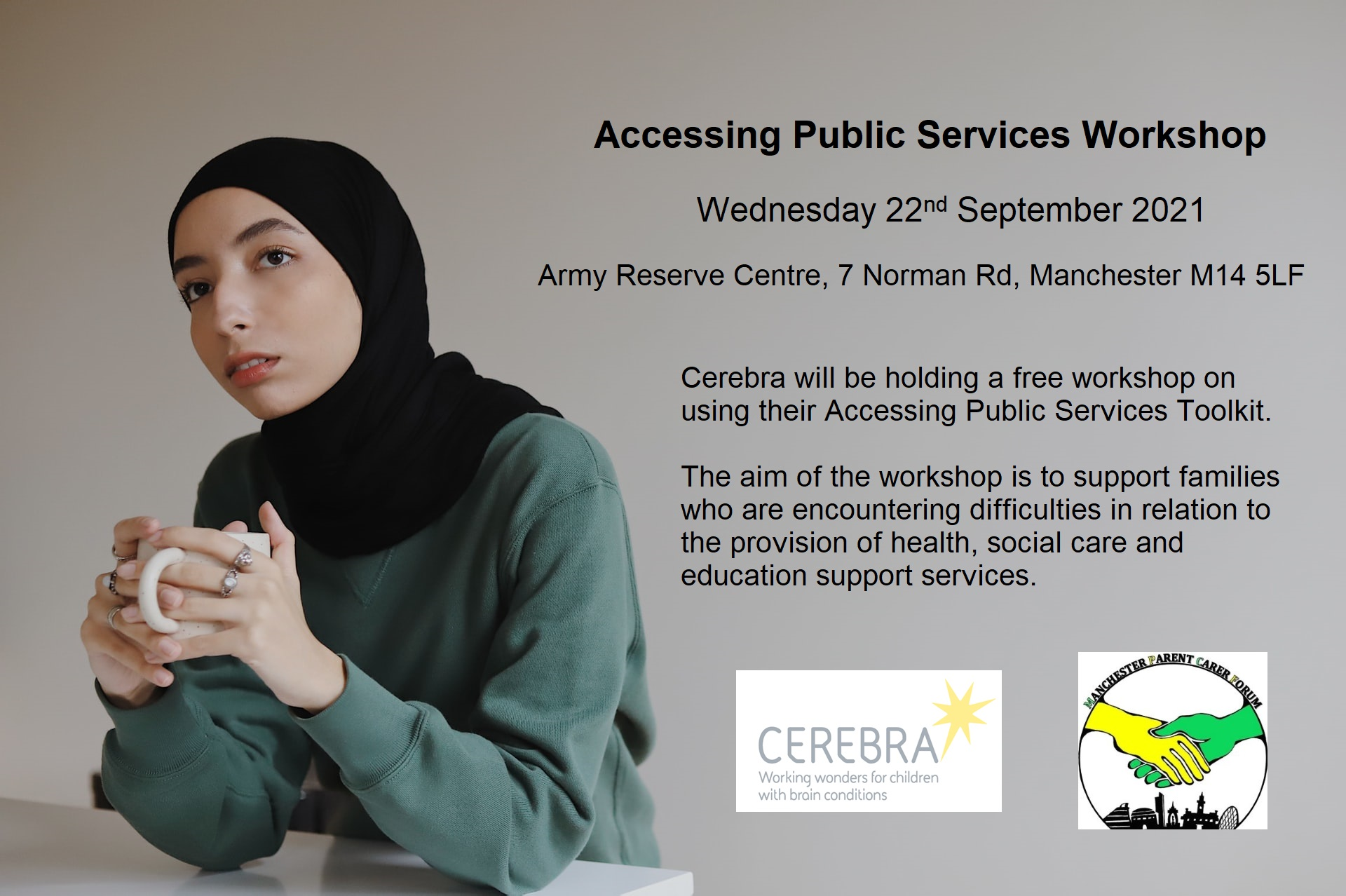 """The background is a photo of a woman wearing a hijab. The foreground shows the text, """"Cerebra will be holding a free workshop on using their Accessing Public Services Toolkit. The aim of the workshop is to support families who are encountering difficulties in relation to the provision of health, social care and education support services."""" as well as the event details (date and venue). 
